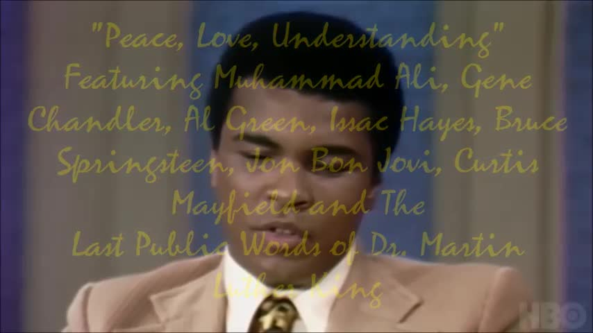"""Peace, Love, Understanding"" A ""DIG THIS"" Video Presentation- Featuring Muhammad Ali, Gene Chandler, Al Green, Issac Hayes, Bruce Springsteen, Jon Bon Jovi, Curtis Mayfield and The Last Public Words of Dr. Martin Luther King Jr."